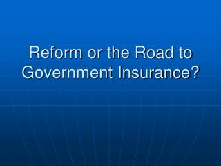 Reform or the Road to Government Insurance?