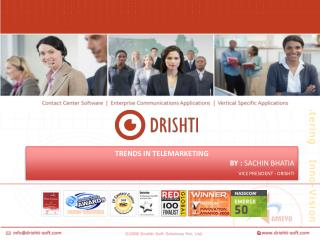TRENDS IN TELEMARKETING 												BY :  SACHIN BHATIA VICE PRESIDENT - DRISHTI