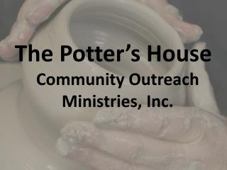 The Potter's House Community Outreach Ministries, Inc.