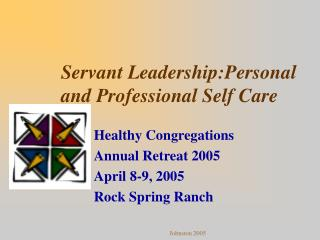 Servant Leadership:Personal and Professional Self Care