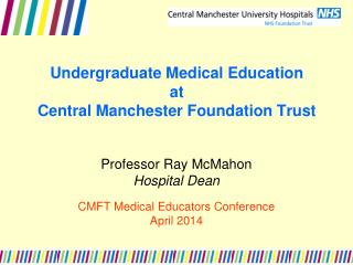 Undergraduate Medical Education  at  Central Manchester Foundation Trust