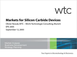 Market s for Silicon Carbide Devices Olivier Nowak, WTC – Wicht Technologie Consulting, Munich EPE 2005 September 12,