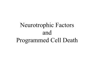 Neurotrophic Factors and Programmed Cell Death