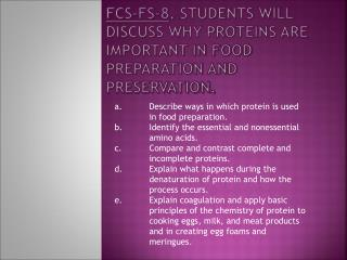FCS-FS-8 . Students will discuss why proteins are important in food preparation and preservation.