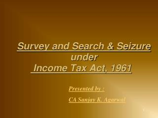 Survey and Search & Seizure   under  Income Tax Act, 1961
