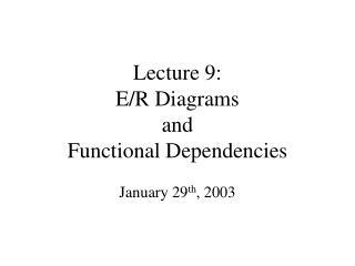 Lecture 9: E/R Diagrams  and  Functional Dependencies