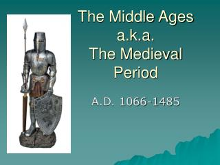 The Middle Ages a.k.a.  The Medieval Period