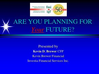 ARE YOU PLANNING FOR  Your  FUTURE?