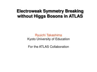 Electroweak Symmetry Breaking without Higgs Bosons in ATLAS