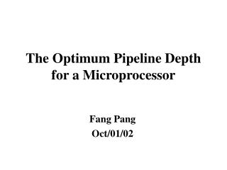 The Optimum Pipeline Depth for a Microprocessor