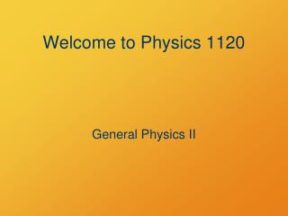 Welcome to Physics 1120