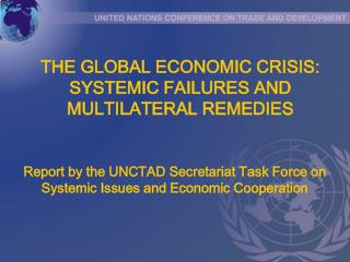 THE GLOBAL ECONOMIC CRISIS: SYSTEMIC FAILURES AND MULTILATERAL REMEDIES