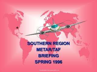 SOUTHERN REGION METAR/TAF BRIEFING SPRING 1996