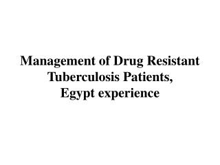 Management of Drug Resistant Tuberculosis Patients, Egypt experience