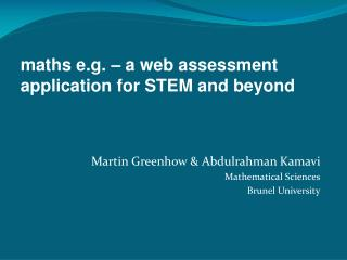 Martin Greenhow  & Abdulrahman Kamavi Mathematical Sciences Brunel University