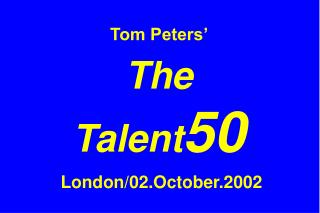 Tom Peters' The  Talent 50  London/02.October.2002
