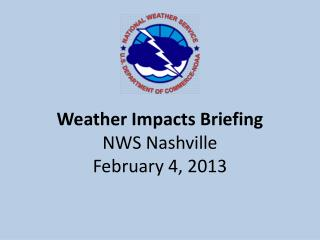 Weather Impacts Briefing NWS Nashville February 4, 2013