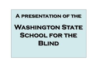 A presentation of the Washington State School for the Blind