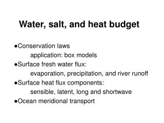 Water, salt, and heat budget