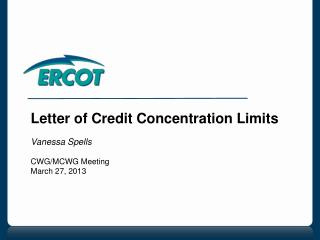 Letter of Credit Concentration Limits Vanessa Spells CWG/MCWG Meeting March 27, 2013