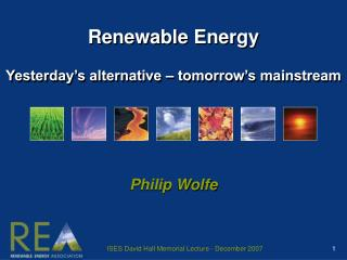 Renewable Energy Yesterday's alternative – tomorrow's mainstream