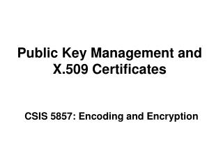 Public Key Management and X.509 Certificates