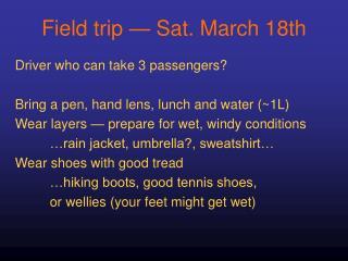 Field trip — Sat. March 18th