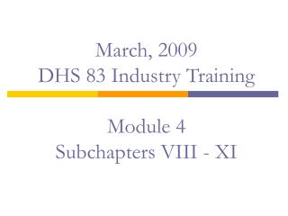 March, 2009 DHS 83 Industry Training Module 4 Subchapters VIII - XI