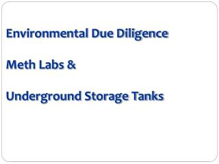Environmental Due Diligence  Meth Labs & Underground Storage Tanks