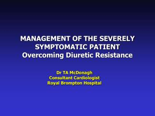 MANAGEMENT OF THE SEVERELY SYMPTOMATIC PATIENT Overcoming Diuretic Resistance