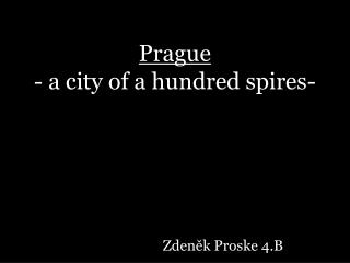 Prague  -  a c ity of a hundred spires-