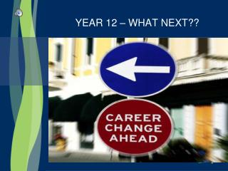 YEAR 12 – WHAT NEXT??