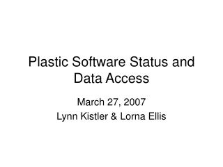 Plastic Software Status and Data Access