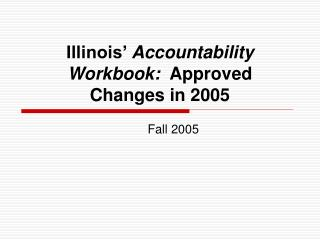 Illinois'  Accountability Workbook:   Approved  Changes in 2005