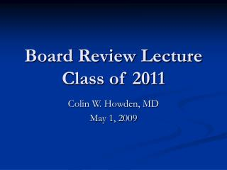 Board Review Lecture Class of 2011