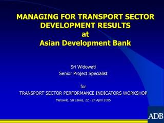 MANAGING FOR TRANSPORT SECTOR DEVELOPMENT RESULTS  at Asian Development Bank