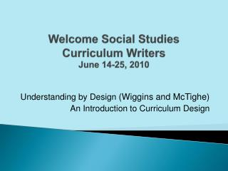Welcome Social Studies  Curriculum Writers June 14-25, 2010