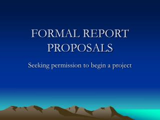 FORMAL REPORT PROPOSALS