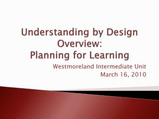 Understanding by Design Overview: Planning for Learning