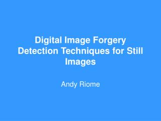 Digital Image Forgery Detection Techniques for Still Images