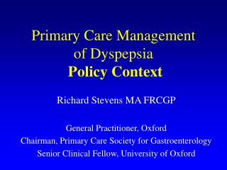 Primary Care Management  of Dyspepsia Policy Context