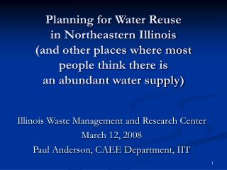 Planning for Water Reuse  in Northeastern Illinois  (and other places where most  people think there is  an abundant wat