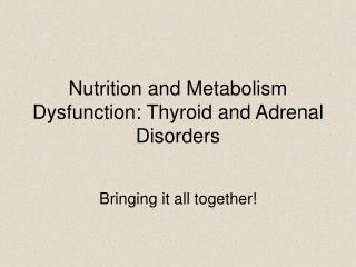 Nutrition and Metabolism Dysfunction: Thyroid and Adrenal Disorders