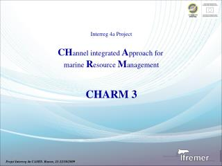 Interreg 4a Project CH annel integrated  A pproach for  marine  R esource  M anagement CHARM 3