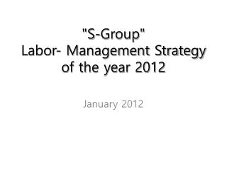"""S-Group""  Labor- Management Strategy of the year 2012"