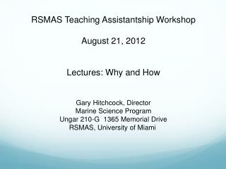 RSMAS Teaching Assistantship Workshop August 21, 2012 Lectures: Why and How