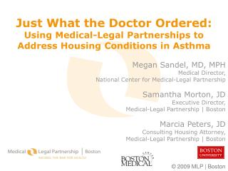 Megan Sandel, MD, MPH 	Medical Director,  National Center for Medical-Legal Partnership