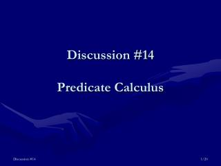 Discussion #14 Predicate Calculus