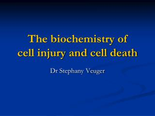 The biochemistry of  cell injury and cell death