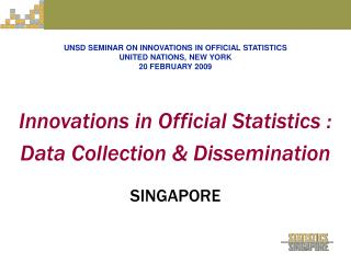 Innovations in Official Statistics :  Data Collection  Dissemination   SINGAPORE